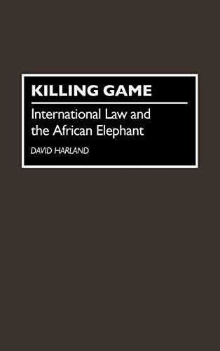 9780275947996: Killing Game: International Law and the African Elephant