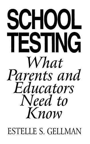 9780275948009: School Testing: What Parents and Educators Need to Know