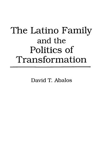 9780275948092: The Latino Family and the Politics of Transformation