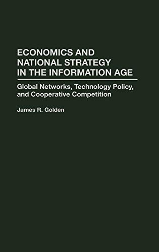 9780275948139: Economics and National Strategy in the Information Age: Global Networks, Technology Policy, and Cooperative Competition (Garland Ref.Lib. of Social Science;833)