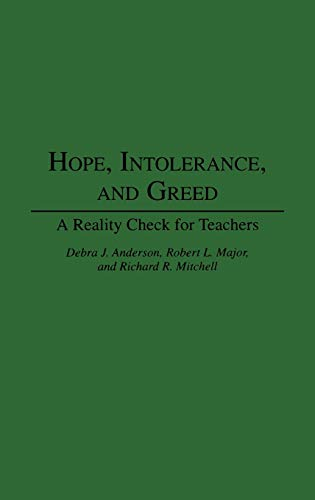 Hope, Intolerance, and Greed: A Reality Check for Teachers (0275948218) by Anderson, Debra J.; Major, Robert; Mitchell, Richard