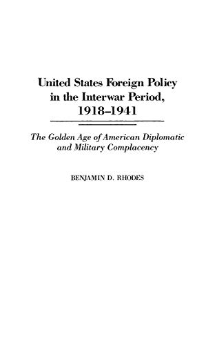 9780275948252: United States Foreign Policy in the Interwar Period, 1918-1941: The Golden Age of American Diplomatic and Military Complacency (Praeger Studies of Foreign Policies of the Great Powers)
