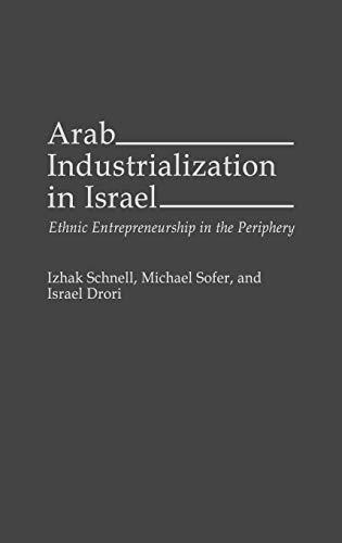 9780275948566: Arab Industrialization in Israel: Ethnic Entrepreneurship in the Periphery