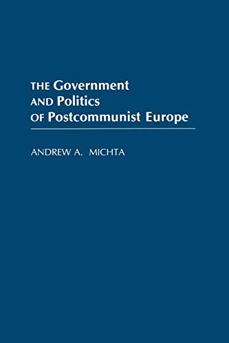 The Government And Politics Of Postcommunist Europe