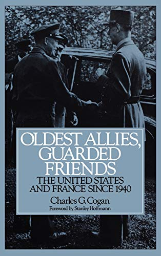 9780275948689: Oldest Allies, Guarded Friends: The United States and France Since 1940