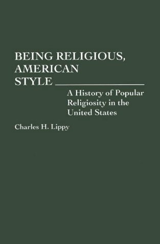 9780275949013: Being Religious, American Style: History of Popular Religiosity in the United States (Contributions to the Study of Religion): A History of Popular Religiosity in the United States
