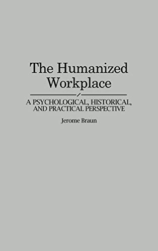 9780275949150: The Humanized Workplace: A Psychological, Historical, and Practical Perspective