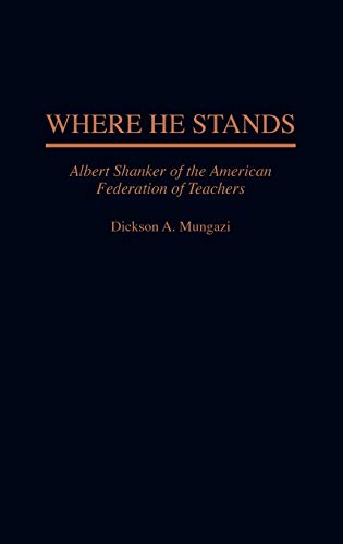 9780275949297: Where He Stands: Albert Shanker of the American Federation of Teachers