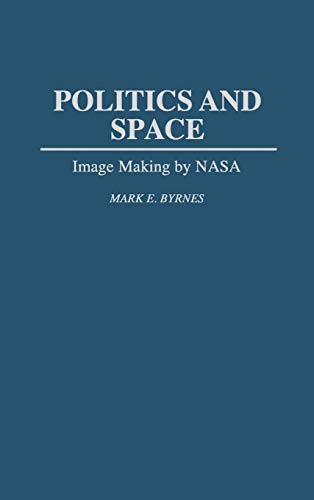 9780275949501: Politics and Space: Image Making by NASA (Music Reference Collection; 43)