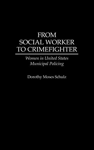 9780275949969: From Social Worker to Crimefighter: Women in United States Municipal Policing