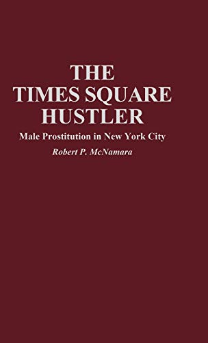 9780275950033: The Times Square Hustler: Male Prostitution in New York City