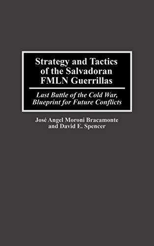 9780275950187: Strategy and Tactics of the Salvadoran Fmln Guerrillas: Last Battle of the Cold War, Blueprint for Future Conflicts