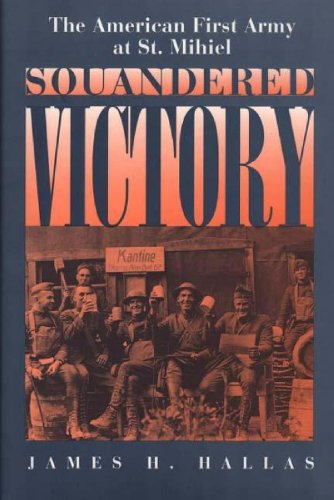 9780275950224: Squandered Victory: The American First Army at St. Mihiel