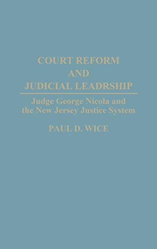 9780275950385: Court Reform and Judicial Leadership: Judge George Nicola and the New Jersey Justice System
