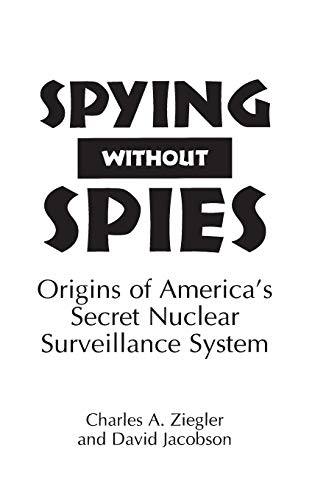 9780275950491: Spying without Spies: Origins of America's Secret Nuclear Surveillance System (16)