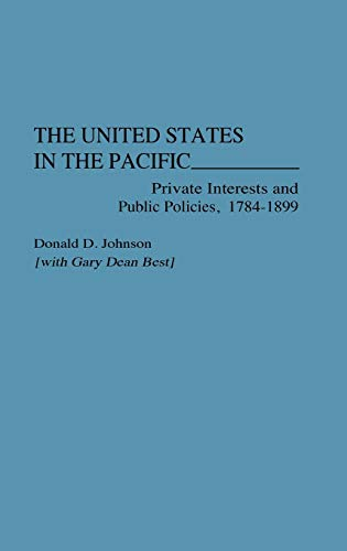 9780275950552: The United States in the Pacific: Private Interests and Public Policies, 1784-1899