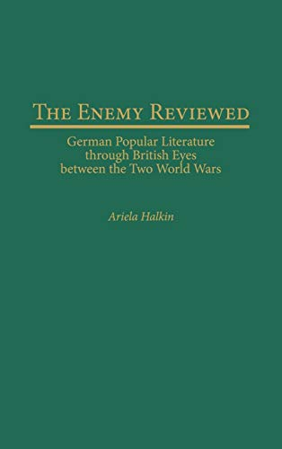 The Enemy Reviewed: German Popular Literature through British Eyes between the Two World Wars ...