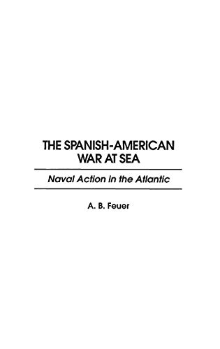 9780275951061: The Spanish-American War at Sea: Naval Action in the Atlantic (Music Reference Collection; 48)