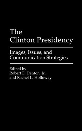 9780275951092: The Clinton Presidency: Images, Issues, and Communication Strategies (Praeger Series in Political Communication)