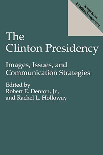 9780275951108: The Clinton Presidency: Images, Issues, and Communication Strategies (Praeger Series in Political Communication)