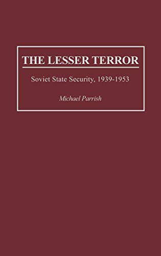 The Lesser Terror: Soviet State Security, 1939-1953 (9780275951139) by Parrish, Michael