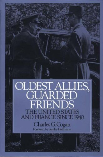 9780275951160: Oldest Allies, Guarded Friends: The United States and France Since 1940