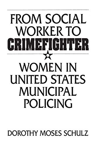 9780275951740: From Social Worker to Crimefighter: Women in United States Municipal Policing