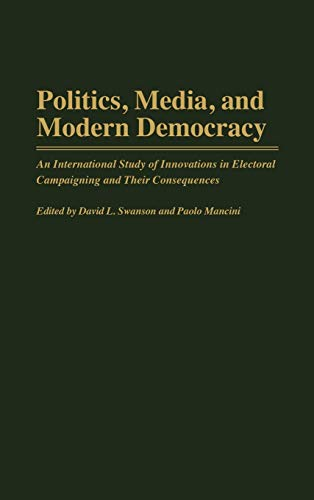 9780275951825: Politics, Media, and Modern Democracy: An International Study of Innovations in Electoral Campaigning and Their Consequences (Praeger Series in Political Communication)
