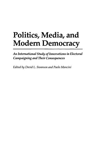 9780275951832: Politics, Media, and Modern Democracy: An International Study of Innovations in Electoral Campaigning and Their Consequences (Praeger Series in)