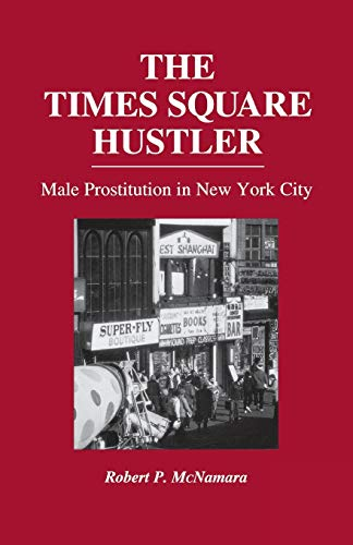 9780275951863: The Times Square Hustler: Male Prostitution in New York City