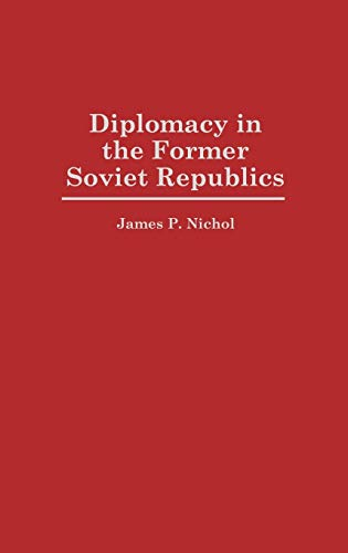 9780275951924: Diplomacy in the Former Soviet Republics