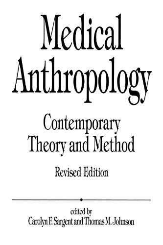 Medical Anthropology: Contemporary Theory and Method: Sargent, Carolyn F.,