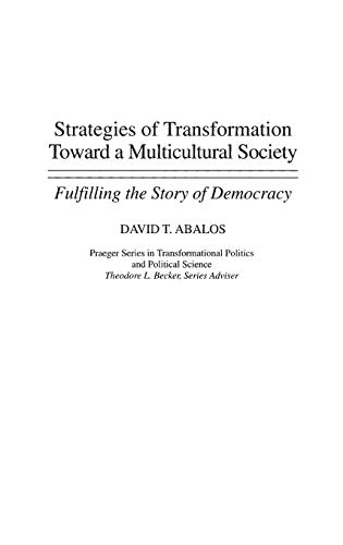 9780275952709: Strategies of Transformation Toward a Multicultural Society: Fulfilling the Story of Democracy (Praeger Series in Transformational Politics and Political Science)