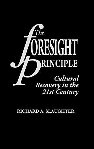 9780275952921: The Foresight Principle: Cultural Recovery in the 21st Century (Praeger Studies on the 21st Century)