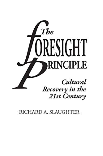 9780275952938: The Foresight Principle: Cultural Recovery in the 21st Century (Adamantine Studies on the 21st Century)