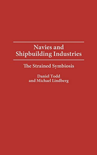 Navies and Shipbuilding Industries: The Strained Symbiosis: Michael Lindberg, Daniel