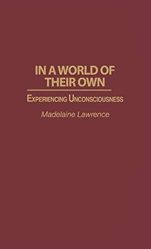 9780275953232: In a World of Their Own: Experiencing Unconsciousness