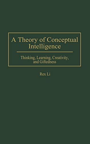 9780275953263: A Theory of Conceptual Intelligence: Thinking, Learning, Creativity, and Giftedness (Studies; 69)