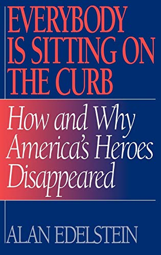 9780275953645: Everybody Is Sitting on the Curb: How and Why America's Heroes Disappeared
