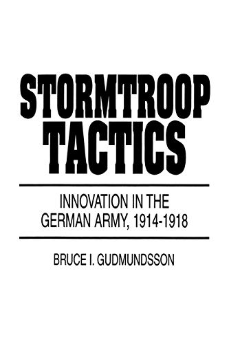9780275954017: Stormtroop Tactics: Innovation in the German Army, 1914-1918