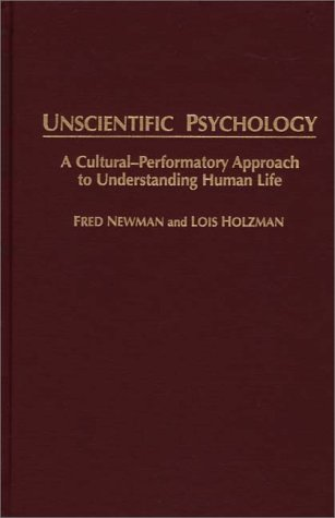 9780275954123: Unscientific Psychology: A Cultural-Performatory Approach to Understanding Human Life