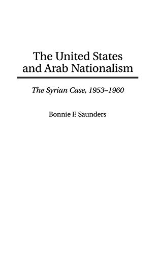 The United States and Arab Nationalism The Syrian Case 1953-1960: Saundres. Bonnie F