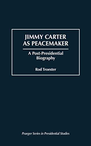 9780275954444: Jimmy Carter as Peacemaker: A Post-Presidential Biography (Praeger Series in Presidential Studies)