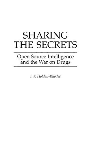 9780275954543: Sharing the Secrets: Open Source Intelligence and the War on Drugs