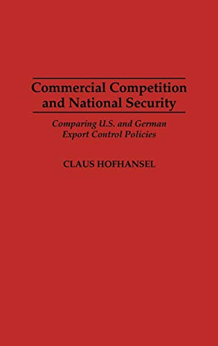 9780275954659: Commercial Competition and National Security: Comparing U.S. and German Export Control Policies