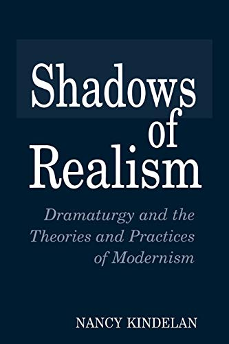 9780275954710: Shadows of Realism: Dramaturgy and the Theories and Practices of Modernism (Contributions in Drama and Theatre Studies)