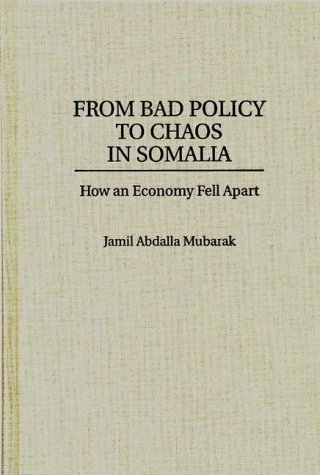 9780275954864: From Bad Policy to Chaos in Somalia: How an Economy Fell Apart (Bibliographies of Battles and)
