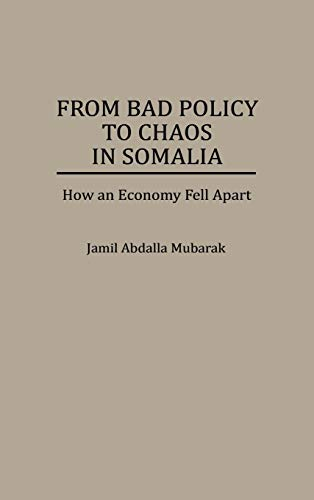 9780275954864: From Bad Policy to Chaos in Somalia: How an Economy Fell Apart