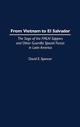 From Vietnam to El Salvador: The Saga of the Fmln Sappers and Other Guerrilla Special Forces in ...