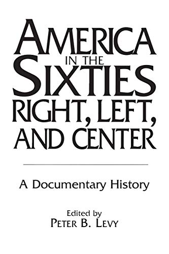 9780275955168: America in the Sixties-Right, Left, and Center: A Documentary History (History; 60)